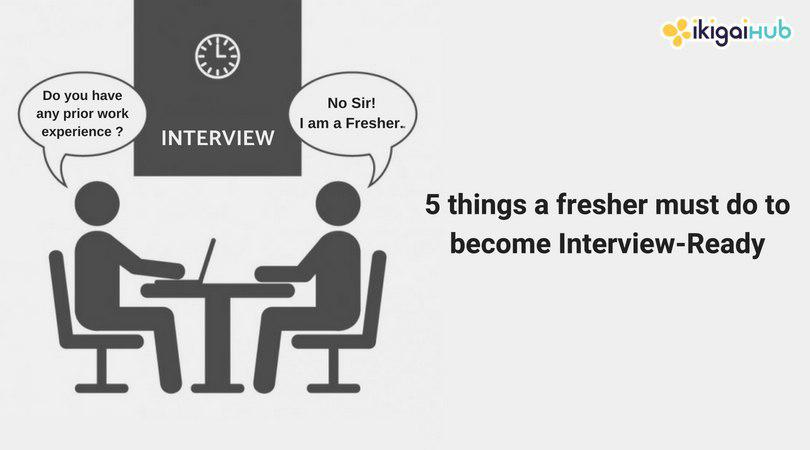 5 things a fresher must do to become Interview-Ready